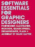 Software Essentials for Graphic Designers Photoshop, Illustrator, Quark, Indesign, Quarkxpre...