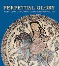 Perpetual Glory Medieval Islamic Ceramics from the Harvey B. Plotnick Collection