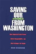 Saving Our Environment from Washington How Congress Grabs Power, Shirks Responsibility, And ...