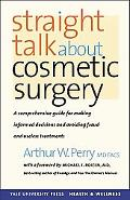 Straight Talk About Cosmetic Surgery A Consumer's No-nonsense Guide to Cosmetic Surgery And ...