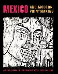 Mexico And Modern Printmaking A Revolution in the Graphic Arts, 1920-1950