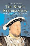 King's Reformation Henry VIII And the Remaking of the English Church