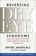 Reversing Dry Eye Syndrome Practical Ways to Improve Your Comfort, Vision, And Appearance