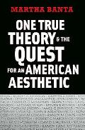 One True Theory and the Quest for an American Aesthetic