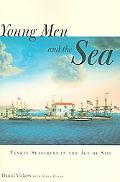 Young Men and the Sea Yankee Seafarers in the Age of Sail