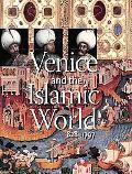 Venice and the Islamic World, 828-1797