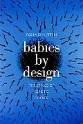 Babies by Design The Ethics of Genetic Choice