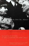My Dear Mr. Stalin The Complete Correspondence of Franklin D. Roosevelt and Joseph V. Stalin