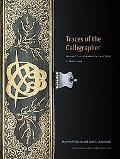 Traces of the Calligrapher Islamic Calligraphy in Practice, C. 1600-1900