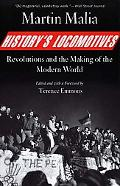 History's Locomotives Revolutions and the Making of the Modern World