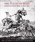 Plains of Mars: European War Prints, 1500-1825, from the Collection of the Sarah Campbell Bl...