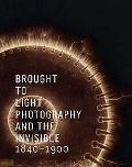 Brought to Light: Photography and the Invisible, 1840-1900