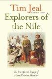 Explorers of the Nile: The Triumph and the Tragedy of a Great Victorian Adventure