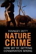 Nature Crime: How We're Getting Conservation Wrong