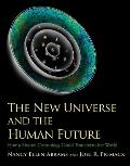 The New Universe and the Human Future: How a Shared Cosmology Could Transform the World (The...