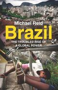 Brazil : The Troubled Rise of a Global Power
