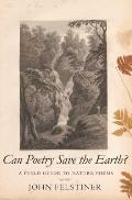 Can Poetry Save the Earth? : A Field Guide to Nature Poems
