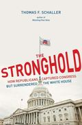Stronghold : How Republicans Captured Congress but Surrendered the White House