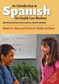 An Introduction to Spanish for Health Care Workers: Communication and Culture, Fourth Editio...