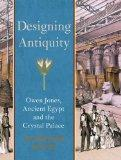 Designing Antiquity: Owen Jones, Ancient Egypt and the Crystal Palace (The Paul Mellon Centr...