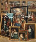King's Pictures : The Formation and Dispersal of the Collections of Charles I and His Courtiers