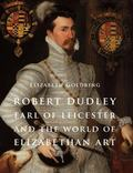 Robert Dudley, Earl of Leicester, and the World of Elizabethan Art : Painting and Patronage ...