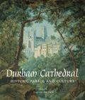 Durham Cathedral : History, Fabric, and Culture