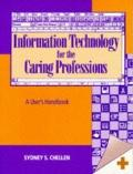 Information Technology for the Caring Professions: A User's Handbook