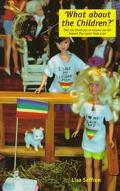 What about the Children?: Sons and Daughters of Lesbian and Gay Parents Speak about Their Li...