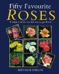 Fifty Favourite Roses: A Choice Selection for Every Gardener