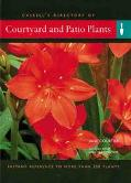 Courtyard and Patio Plants: Instant Reference to More than 250 Plants