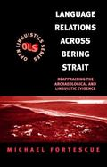 Language Relations Across Bering Strait Reappraising the Archaeological and Linguistic Evidence