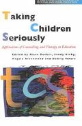 Taking Children Seriously Applications of Counselling and Therapy in Education