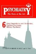 Psychiatry The State of the Art  Drug Dependence and Alcoholism, Forensic Psychiatry, Milita...