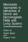 Mechanistic Approaches to Interactions of Electric and Electromagnetic Fields With Living Sy...