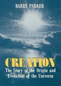 Creation: The Story of the Origin and Evolution of the Universe - Barry R. Parker - Hardcover