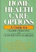Home Health Care Options: A Guide for Older Persons and Concerned Families - Connie Zuckerma...