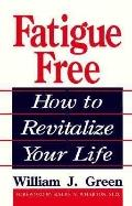 Fatigue Free; How to Revitalize Your Life