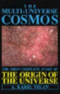 The The Multi-Universe Cosmos: The First Complete Story of the Origin of the Universe - A. K...