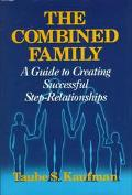 The Combined Family: A Guide to Creating Successful Step-Relationships - Taube S. Kaufman - ...