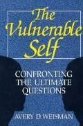 Vulnerable Self: Confronting the Ultimate Questions - Avery D. Weisman - Hardcover