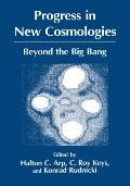 Progress in New Cosmologies Beyond the Big Bang