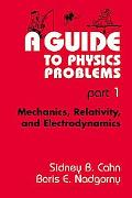 Guide to Physics Problems Part 1  Mechanics, Relativity, and Electrodynamics