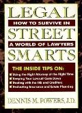 Legal Street Smarts How to Survive in a World of Lawyers