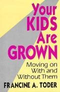 Your Kids Are Grown: Moving on with and without Them - Francine A. A. Toder - Hardcover