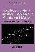 Excitation Energy Transfer Processes in Condensed Matter Theory and Applications