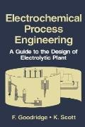 Electrochemical Process Engineering A Guide to the Design of Electrolytic Plant