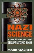 Nazi Science:myth,truth,+german Atomic