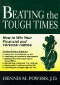 Beating the Tough Times How to Win Your Financial and Personal Battles
