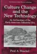 Culture Change and the New Technology An Archaeology of the Early American Industrial Era